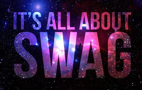 It's all about swag ( Someone who acts gay xD)